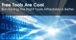Free Tools Are Cool, But Having The Right Tools Affordably is Better